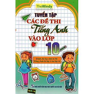 Tuyển Tập Các Đề Thi Tiếng Anh Vào Lớp 10