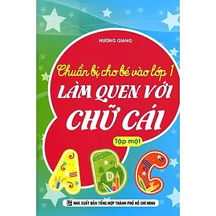 Chuẩn Bị Cho Bé Vào Lớp 1 - Làm Quen Với Chữ Cái (Tập 1)