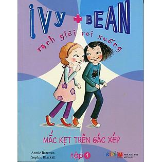 Ivy + Bean - Rạch Giời Rơi Xuống : Mắc Kẹt Trên Gác Xép Tập 4