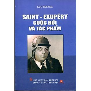 Saint - Exupéry Cuộc Đời Và Tác Phẩm