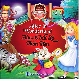 Alice Ở Xứ Sở Thần Tiên (Song Ngữ Anh - Việt)