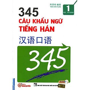 """""""345 Câu Khẩu Ngữ Tiếng Hán - Tập 1 (Kèm CD, Song Ngữ Trung - Việt)"""""""