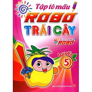 Tập Tô Màu Robo Trái Cây (Quyển 5)