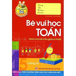 Tủ Sách Bé Vào Lớp 1 - Bé Vui Học Toán (Dành Cho Trẻ  Mẫu Giáo 4 - 5 Tuổi)