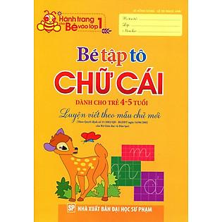 Hành Trang Cho Bé Vào Lớp 1 - Bé Tập Tô Chữ Cái (Dành Cho Trẻ 4 - 5 Tuổi)