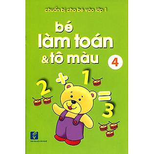 Chuẩn Bị Cho Bé Vào Lớp 1 - Bé Làm Toán Và Tô Màu (Tập 4)