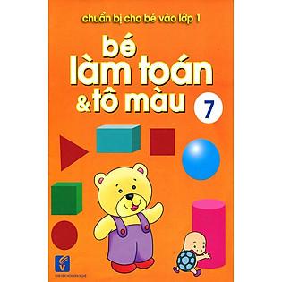 Chuẩn Bị Cho Bé Vào Lớp 1 - Bé Làm Toán Và Tô Màu (Tập 7)
