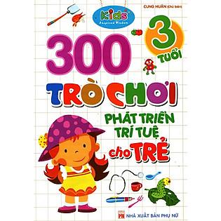 300 Trò Chơi Phát Triển Trí Tuệ Cho Trẻ (3 Tuổi)