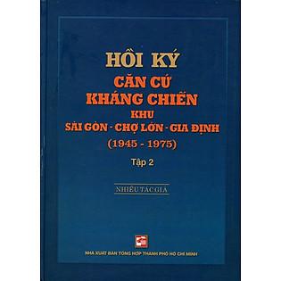 Hồi Ký Kháng Chiến Khu Sài Gòn - Chợ Lớn - Gia Định (1945-1975) - Tập 2