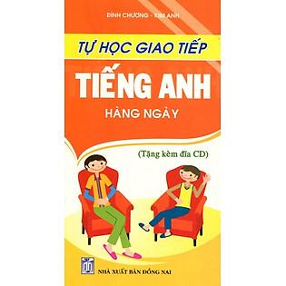 Tự Học Giao Tiếp Tiếng Anh Hằng Ngày (Kèm CD)