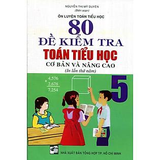 80 Đề Kiểm Tra Toán Tiểu Học Lớp 5 (Cơ Bản Và Nâng Cao)
