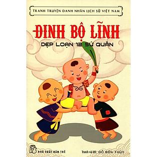 Tranh Truyện Danh Nhân Lịch Sử Việt Nam - Đinh Bộ Lĩnh Dẹp Loạn 12 Sứ Quân