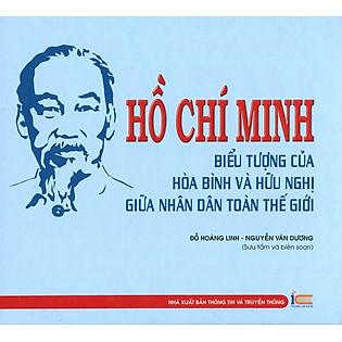 Hồ Chí Minh Biểu Tượng Của Hòa Bình Và Hữu Nghị Giữa Nhân Dân Toàn Thế Giới