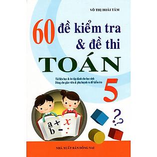 60 Đề Kiểm Tra & Đề Thi Toán Lớp 5