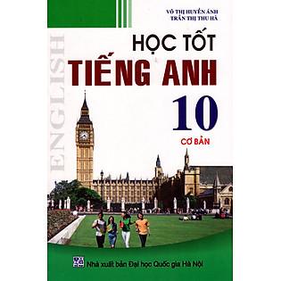 Học Tốt Tiếng Anh Lớp 10 (Cơ Bản) (Tái Bản 2015)