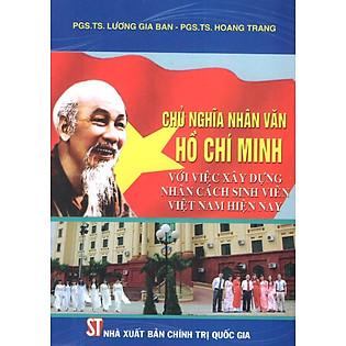 Chủ Nghĩa Nhân Văn Hồ Chí Minh Với Việc Xây Dựng Nhân Cách Sinh Viên Việt Nam Hiện Nay