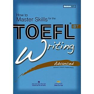 How To Master Skills For The TOEFL Ibt Writing Advanced (Kèm CD)