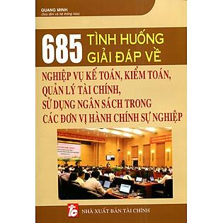 """""""685 Tình Huống Giải Đáp Về Nghiệp Vụ Kế Toán, Kiểm Toán, Quản Lý Tài Chính"""""""