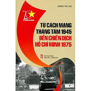 70 Năm Thành Lập Nước - Từ Cách Mạng Tháng Tám 1945 Đến Chiến Dịch Hồ Chí Minh 1945