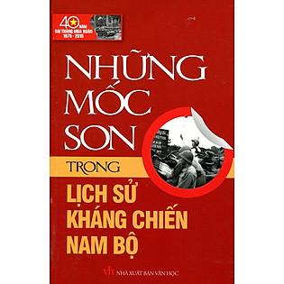 Những Mốc Son Trong Lịch Sử Kháng Chiến Nam Bộ