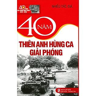 40 Năm Thiên Anh Hùng Ca Giải Phóng