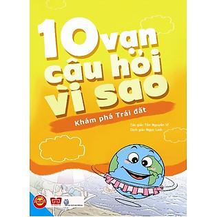 10 Vạn Câu Hỏi Vì Sao - Khám Phá Trái Đất