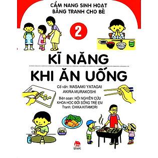 Cẩm Nang Sinh Hoạt Bằng Tranh Cho Bé (Tập 2) - Kĩ Năng Khi Ăn Uống
