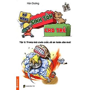 Kỹ Năng Sinh Tồn Cho Trẻ - Tập 3