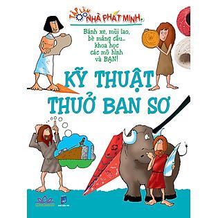 Kỹ Thuật Thuở Ban Sơ - Tập Làm Nhà Phát Minh