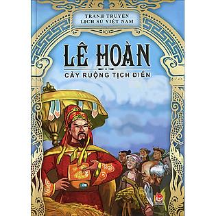 Tranh Truyện Lịch Sử Việt Nam - Lê Hoàn - Cày Ruộng Tịch Điền (Tái Bản 2014)