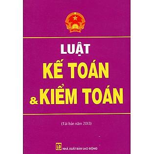 Luật Kế Toán Và Kiểm Toán (Tái Bản Năm 2013)