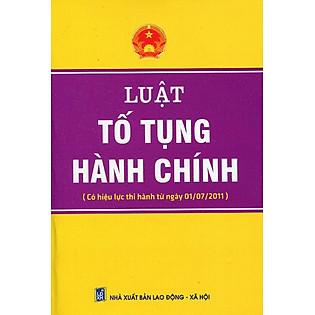 Luật Tố Tụng Hành Chính (Có Hiệu Lực Từ Ngày 01 - 07 - 2011)