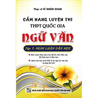 Cẩm Nang Luyện Thi THPT Quốc Gia Ngữ Văn (Tập 1): Nghị Luận Văn Học