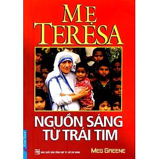 Mẹ Teresa - Nguồn Sáng Từ Trái Tim (Tái Bản)