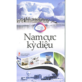 Khoa Học Thú Vị Thế Kỷ 21 - Nam Cực Kỳ Diệu