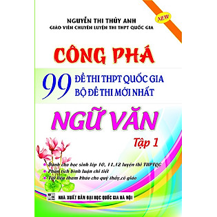 Công Phá 99 Đề Thi THPT Quốc Gia Bộ Đề Thi Mới Nhất Ngữ Văn (Tập 1)
