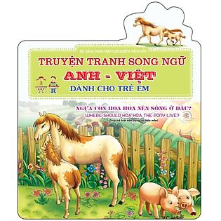 Ngựa Con Hoa Hoa Nên Sống Ở Đâu? Where Should Hoa Hoa The Pony Live? (Sách Song Ngữ)