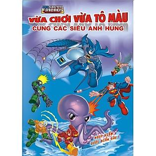 Vừa Chơi Vừa Tô Màu Cùng Các Siêu Anh Hùng - Nguy Hiểm Dưới Biển Sâu (Tập 1)