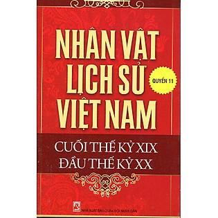 Nhân Vật Lịch Sử Việt Nam Cuối Thế Kỷ XIX Đầu Thế Kỷ XX (Quyển 11)