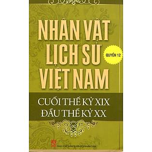 Nhân Vật Lịch Sử Việt Nam Cuối Thế Kỷ XIX Đầu Thế Kỷ XX (Quyển 12)