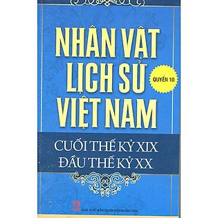 Nhân Vật Lịch Sử Việt Nam Cuối Thế Kỷ XIX Đầu Thế Kỷ XX (Quyển 10)
