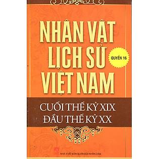Nhân Vật Lịch Sử Việt Nam Cuối Thế Kỷ XIX Đầu Thế Kỷ XX (Quyển 16)