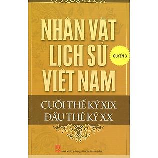 Nhân Vật Lịch Sử Việt Nam Cuối Thế Kỷ XIX Đầu Thế Kỷ XX (Quyển 3)