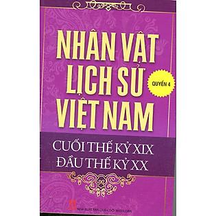 Nhân Vật Lịch Sử Việt Nam Cuối Thế Kỷ XIX Đầu Thế Kỷ XX (Quyển 4)