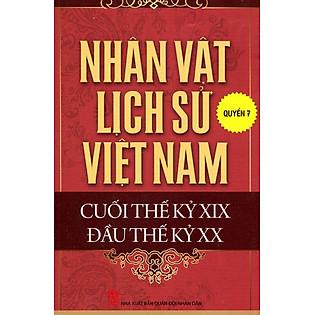 Nhân Vật Lịch Sử Việt Nam Cuối Thế Kỷ XIX Đầu Thế Kỷ XX (Quyển 7)