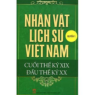Nhân Vật Lịch Sử Việt Nam Cuối Thế Kỷ XIX Đầu Thế Kỷ XX (Quyển 1)