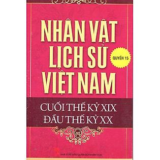 Nhân Vật Lịch Sử Việt Nam Cuối Thế Kỷ XIX Đầu Thế Kỷ XX (Quyển 15)