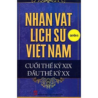 Nhân Vật Lịch Sử Việt Nam Cuối Thế Kỷ XIX Đầu Thế Kỷ XX (Quyển 5)