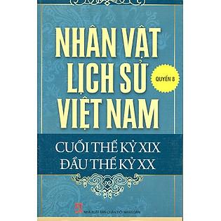 Nhân Vật Lịch Sử Việt Nam Cuối Thế Kỷ XIX Đầu Thế Kỷ XX (Quyển 8)