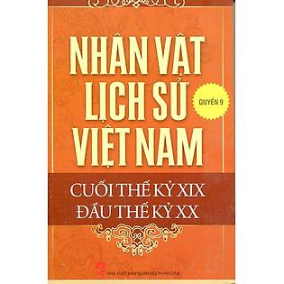 Nhân Vật Lịch Sử Việt Nam Cuối Thế Kỷ XIX Đầu Thế Kỷ XX (Quyển 9)